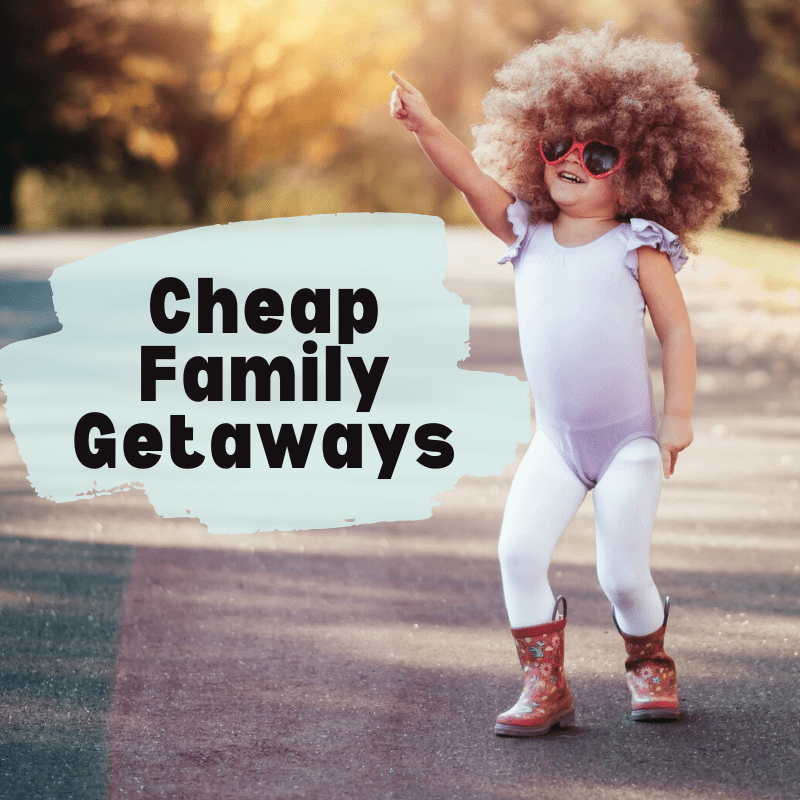 Cheap Family Getaways Summer 2020